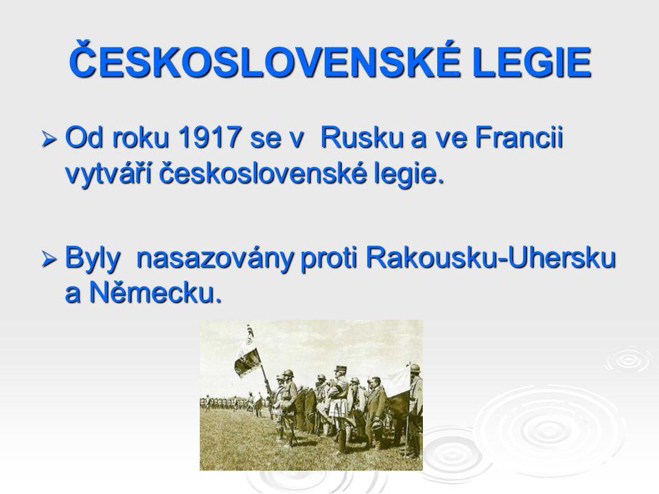 ČESKOSLOVENSKÉ LEGIE Od roku 1917 se v Rusku a ve Francii vytváří československé legie.