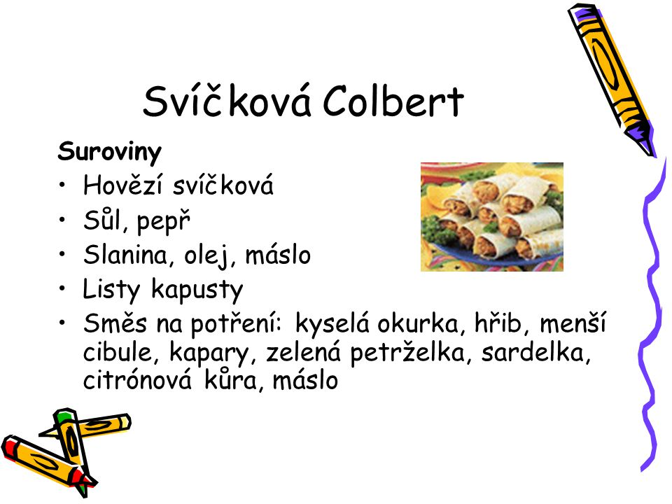 Svíčková Colbert Suroviny Hovězí svíčková Sůl, pepř