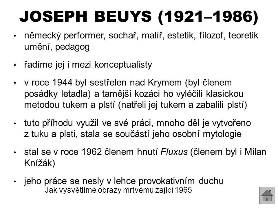 JOSEPH BEUYS (1921–1986) německý performer, sochař, malíř, estetik, filozof, teoretik umění, pedagog.