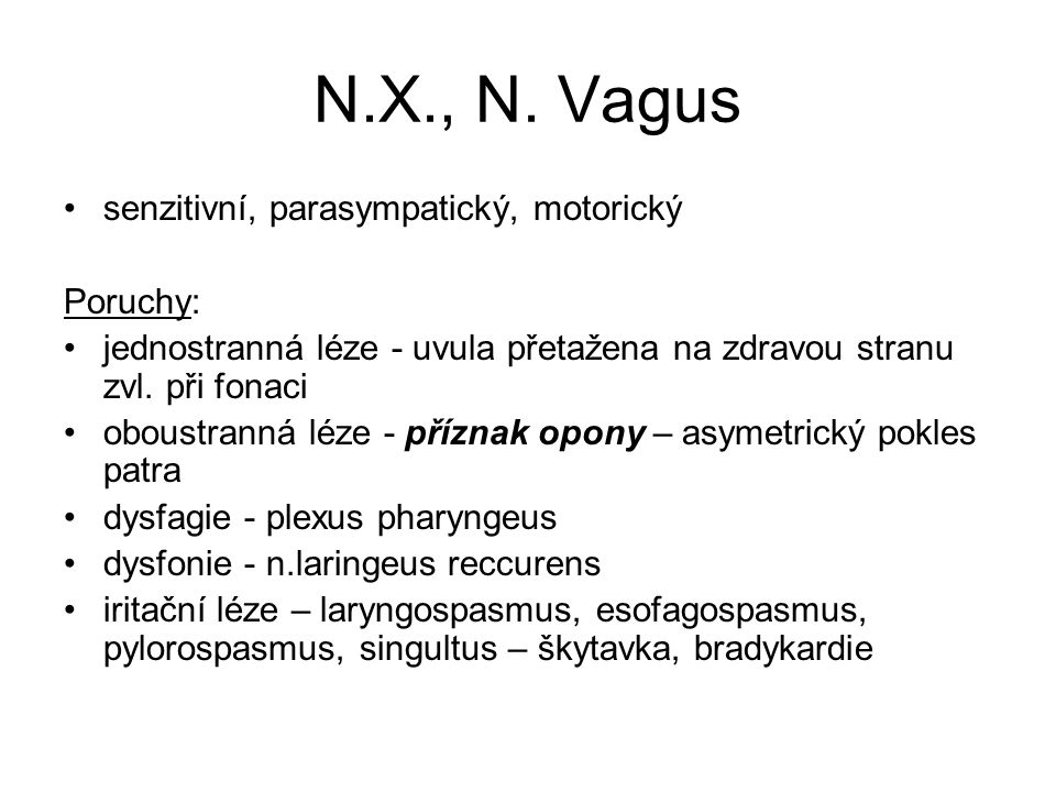 N.X., N. Vagus senzitivní, parasympatický, motorický Poruchy: