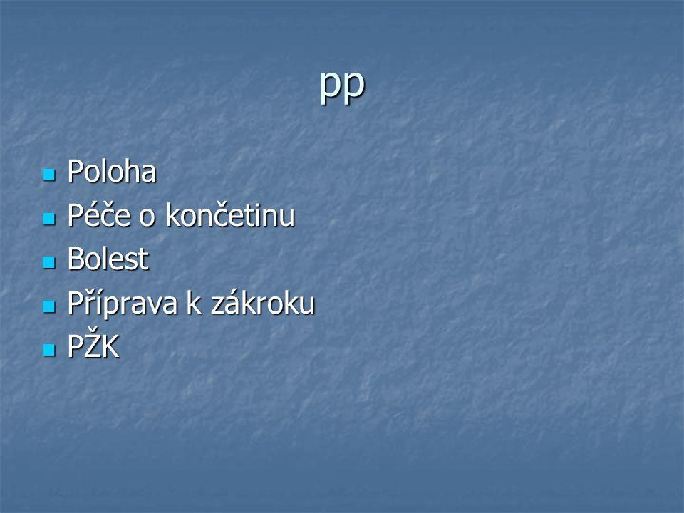 pp Poloha Péče o končetinu Bolest Příprava k zákroku PŽK