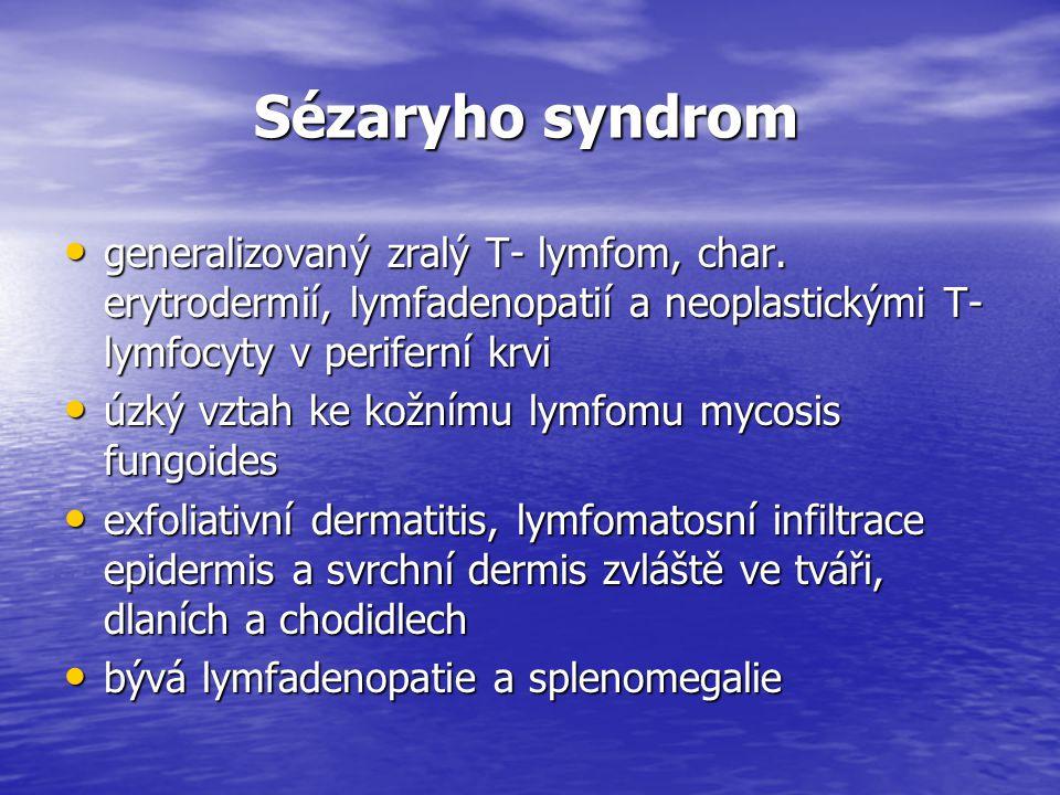Sézaryho syndrom generalizovaný zralý T- lymfom, char. erytrodermií, lymfadenopatií a neoplastickými T-lymfocyty v periferní krvi.