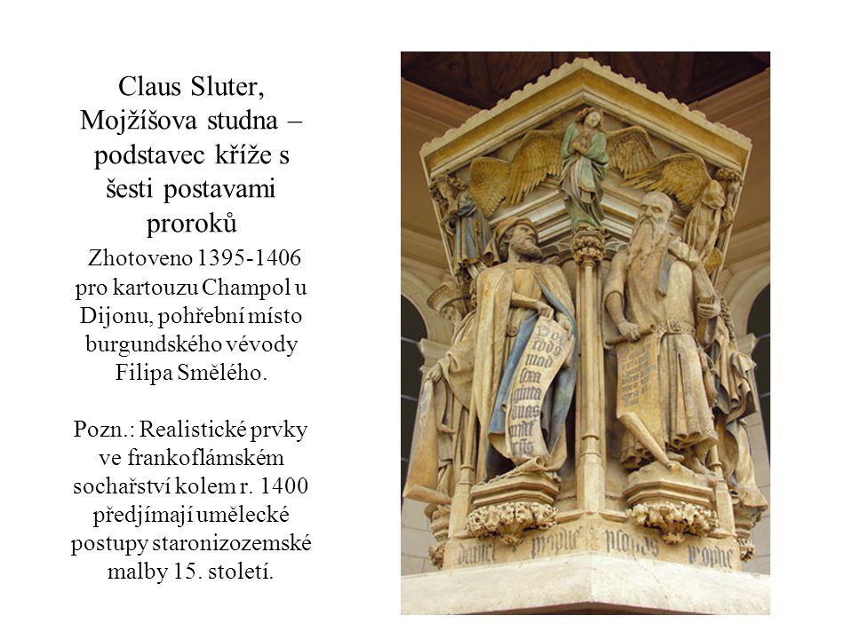 Claus Sluter, Mojžíšova studna – podstavec kříže s šesti postavami proroků Zhotoveno 1395-1406 pro kartouzu Champol u Dijonu, pohřební místo burgundského vévody Filipa Smělého.