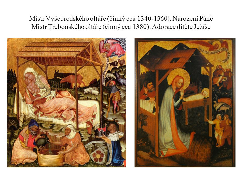 Mistr Vyšebrodského oltáře (činný cca 1340-1360): Narození Páně Mistr Třeboňského oltáře (činný cca 1380): Adorace dítěte Ježíše