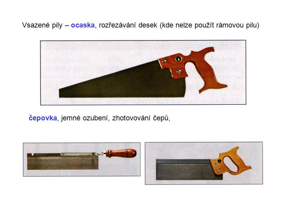Vsazené pily – ocaska, rozřezávání desek (kde nelze použít rámovou pilu)