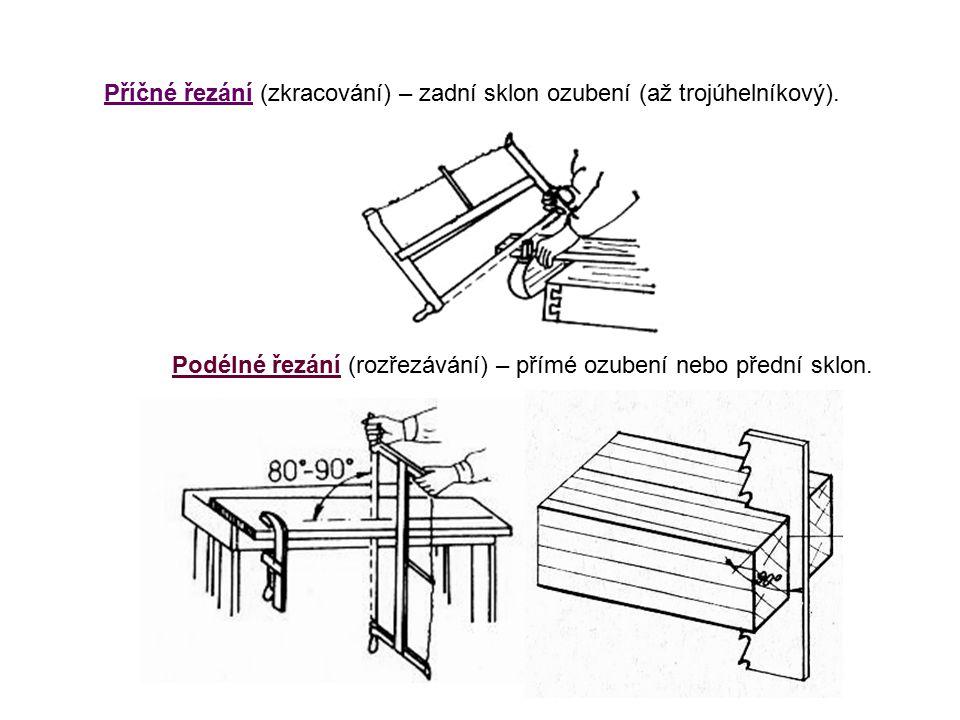 Příčné řezání (zkracování) – zadní sklon ozubení (až trojúhelníkový).