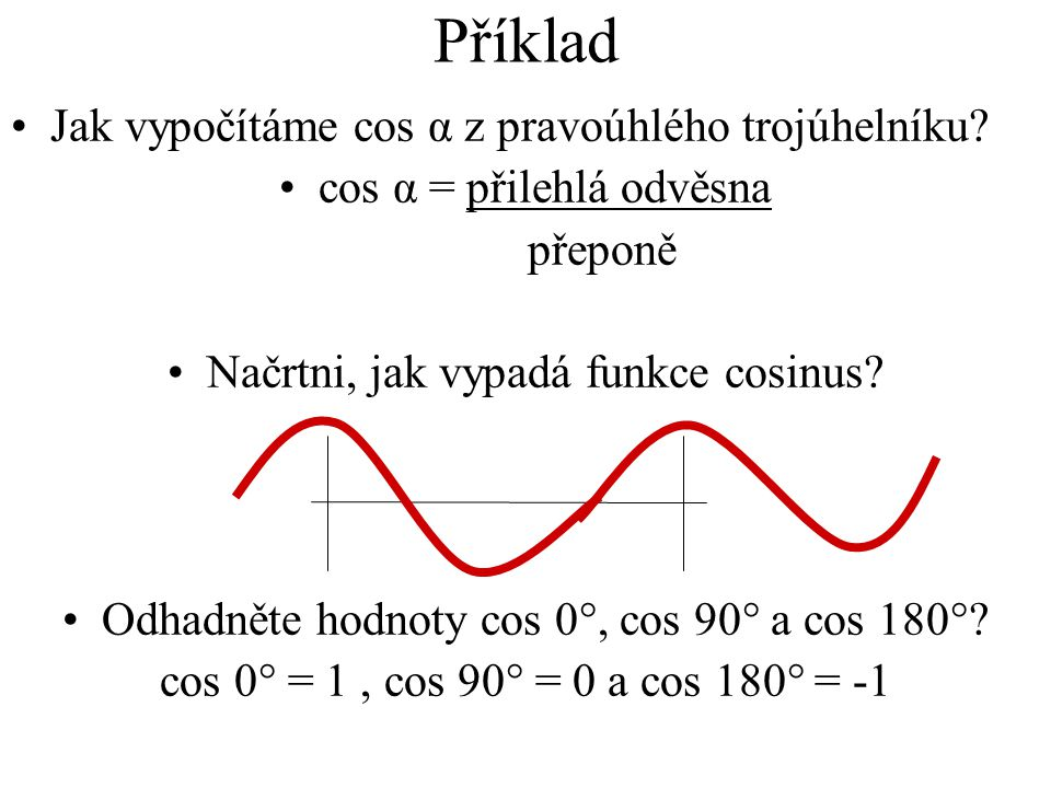 Příklad Jak vypočítáme cos α z pravoúhlého trojúhelníku