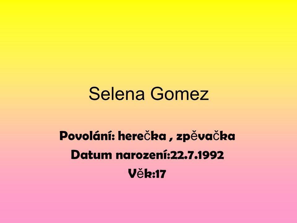 Povolání: herečka , zpěvačka Datum narození:22.7.1992 Věk:17