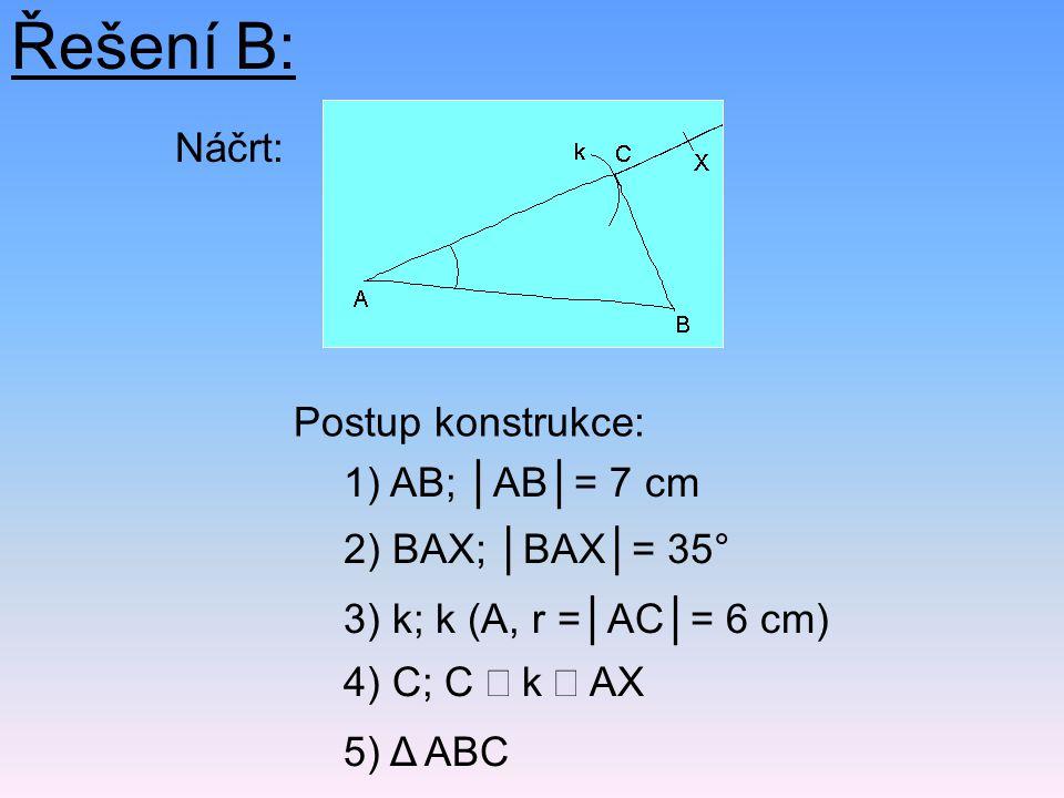 Řešení B: Náčrt: Postup konstrukce: 1) AB; │AB│= 7 cm