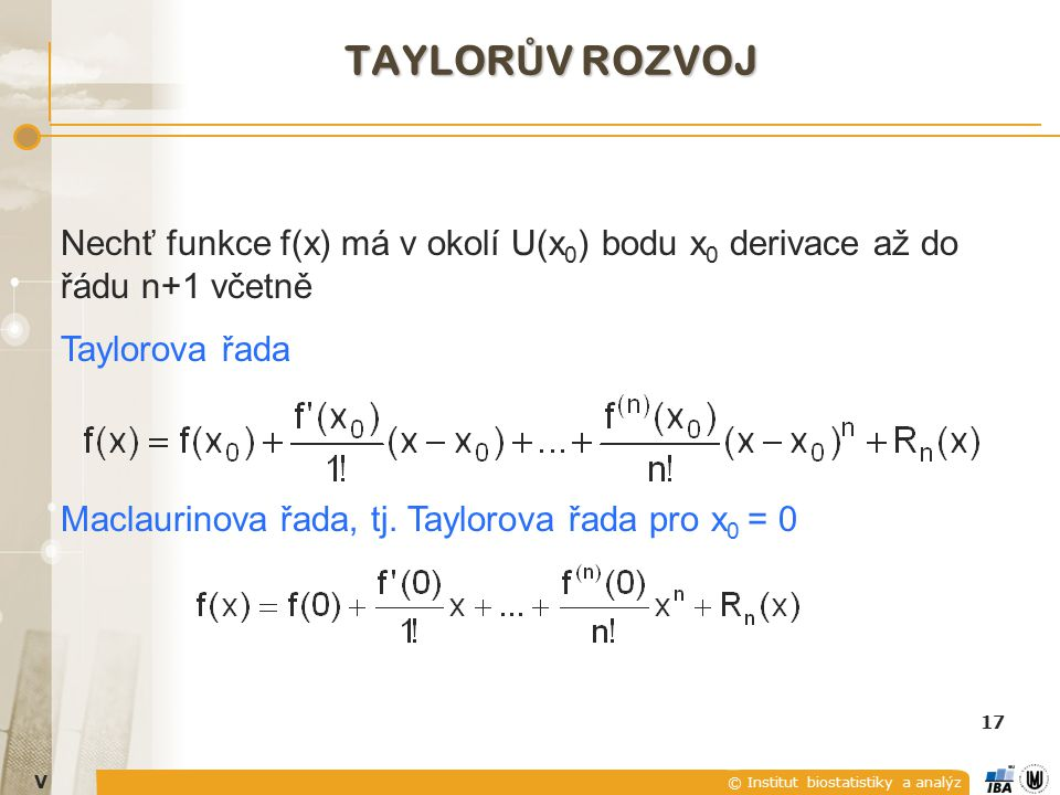 Taylorův rozvoj Nechť funkce f(x) má v okolí U(x0) bodu x0 derivace až do řádu n+1 včetně. Taylorova řada.