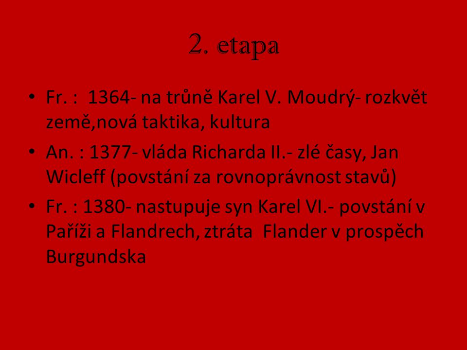 2. etapa Fr. : 1364- na trůně Karel V. Moudrý- rozkvět země,nová taktika, kultura.