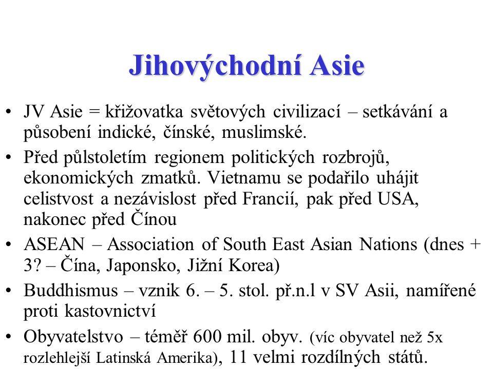 Jihovýchodní Asie JV Asie = křižovatka světových civilizací – setkávání a působení indické, čínské, muslimské.