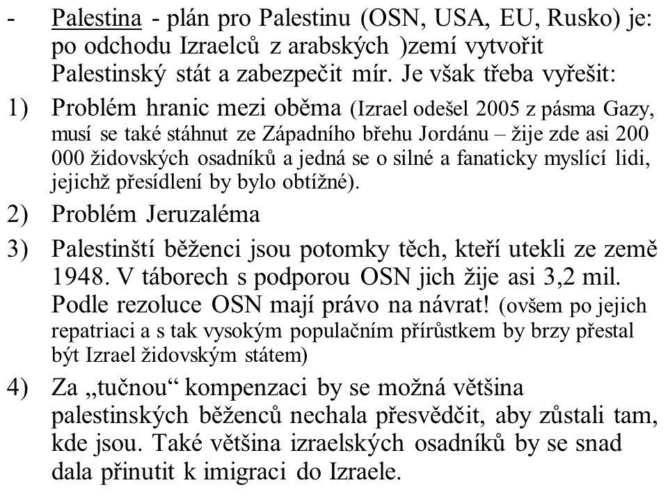 Palestina - plán pro Palestinu (OSN, USA, EU, Rusko) je: po odchodu Izraelců z arabských )zemí vytvořit Palestinský stát a zabezpečit mír. Je však třeba vyřešit: