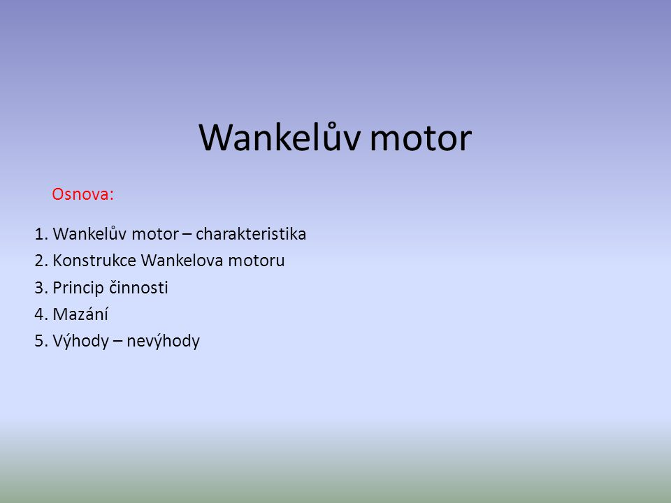 Wankelův motor Osnova: 1. Wankelův motor – charakteristika