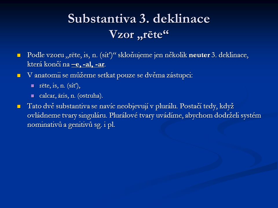 "Substantiva 3. deklinace Vzor ""rēte"