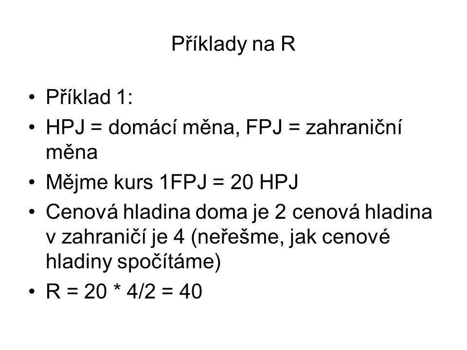 Příklady na R Příklad 1: HPJ = domácí měna, FPJ = zahraniční měna. Mějme kurs 1FPJ = 20 HPJ.