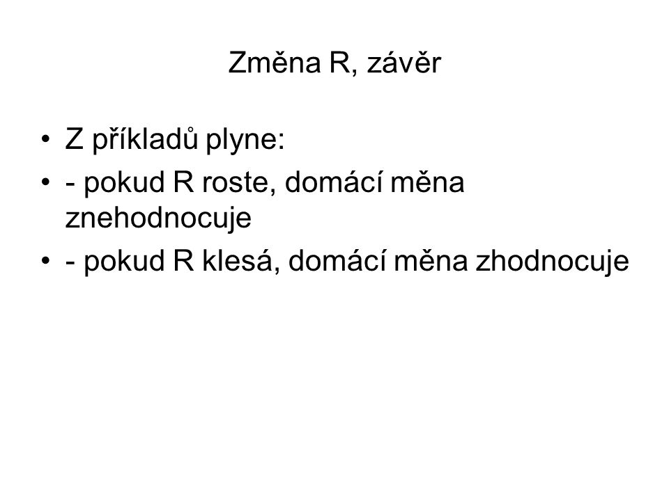 Změna R, závěr Z příkladů plyne: - pokud R roste, domácí měna znehodnocuje.