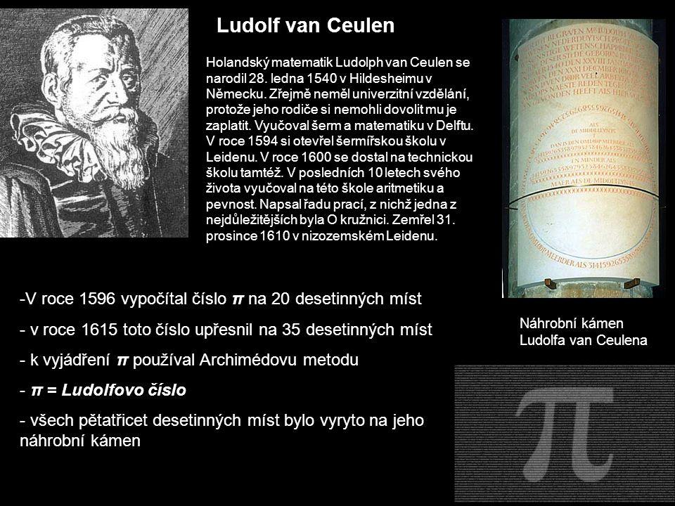 Ludolf van Ceulen V roce 1596 vypočítal číslo π na 20 desetinných míst