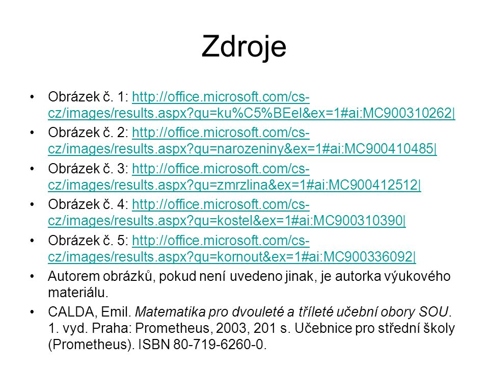 Zdroje Obrázek č. 1: http://office.microsoft.com/cs-cz/images/results.aspx qu=ku%C5%BEel&ex=1#ai:MC900310262|