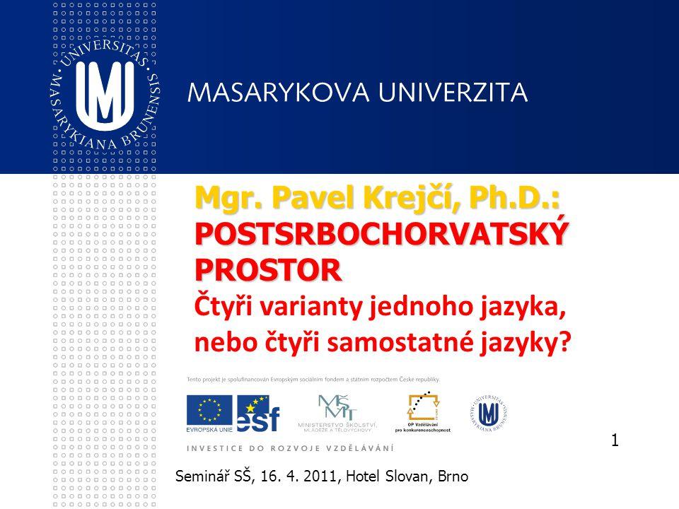 Mgr. Pavel Krejčí, Ph.D.: POSTSRBOCHORVATSKÝ PROSTOR Čtyři varianty jednoho jazyka, nebo čtyři samostatné jazyky