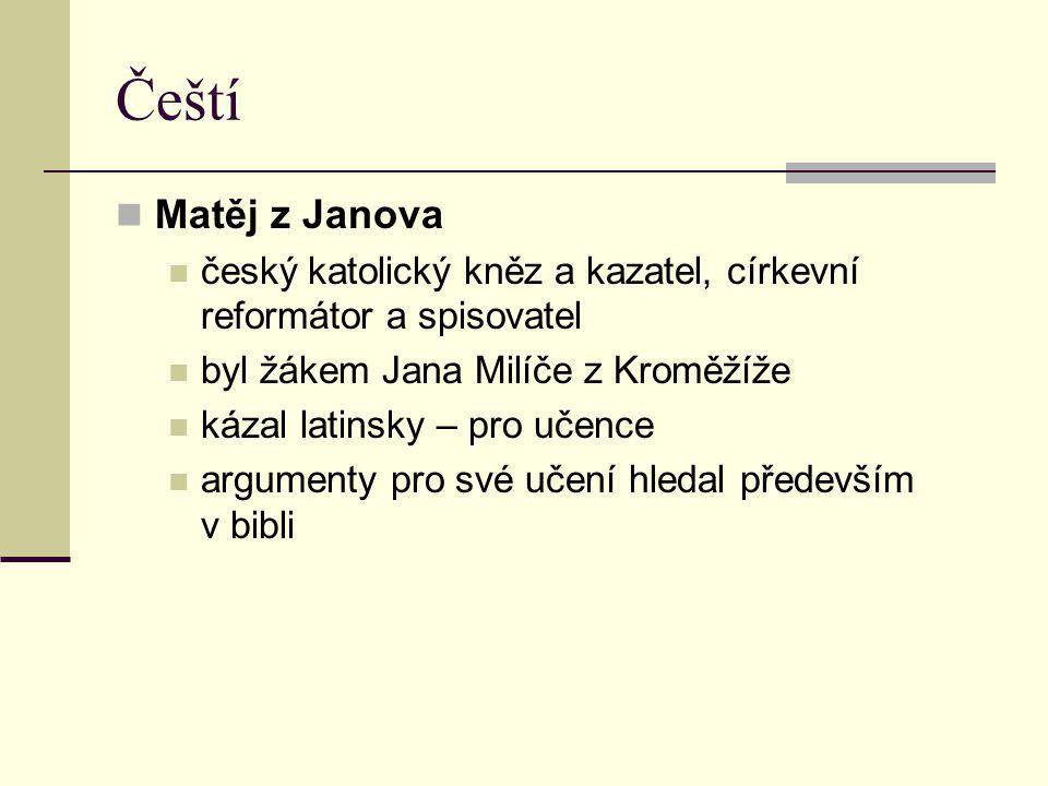Čeští Matěj z Janova český katolický kněz a kazatel, církevní reformátor a spisovatel. byl žákem Jana Milíče z Kroměžíže.