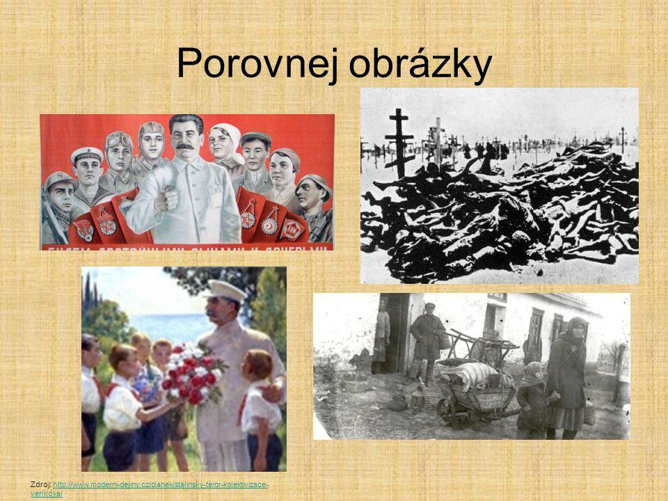 Porovnej obrázky Zdroj: http://www.moderni-dejiny.cz/clanek/stalinsky-teror-kolektivizace-venkova/