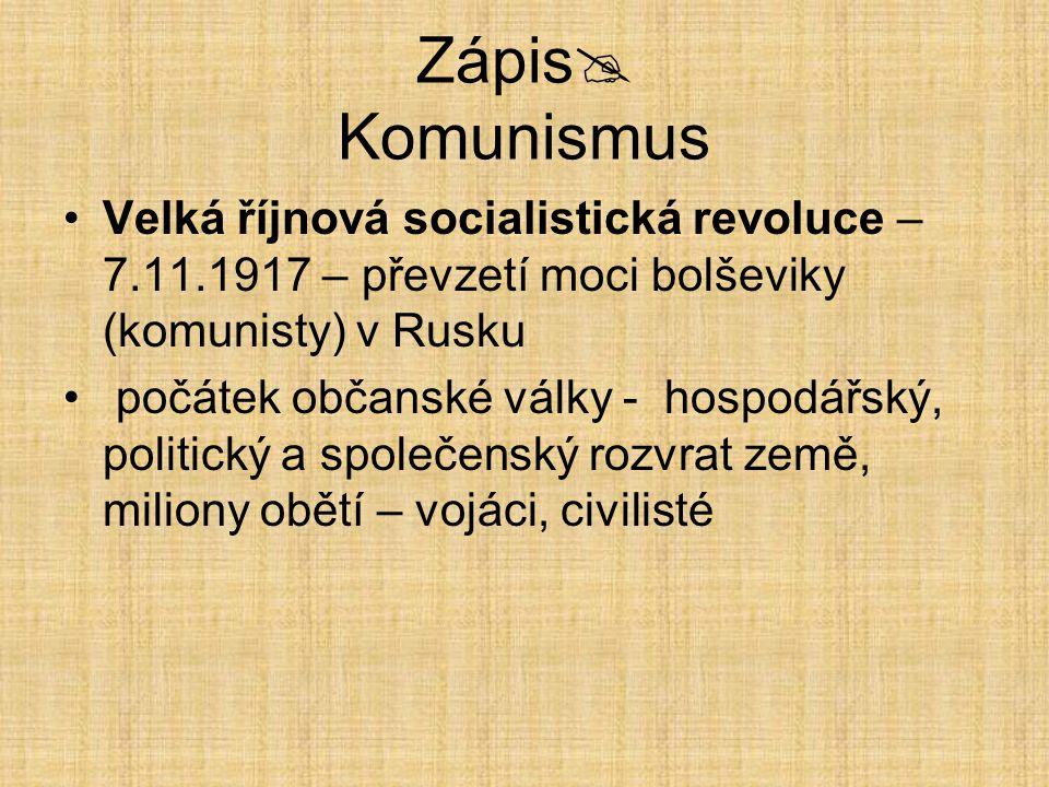 Zápis Komunismus Velká říjnová socialistická revoluce – 7.11.1917 – převzetí moci bolševiky (komunisty) v Rusku.