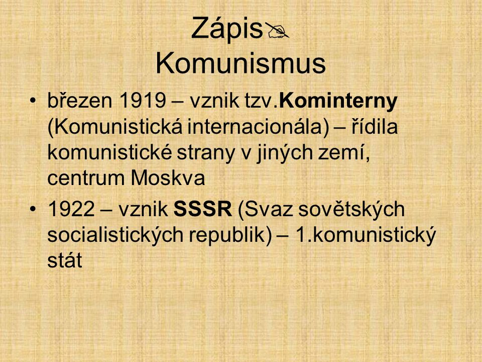 Zápis Komunismus březen 1919 – vznik tzv.Kominterny (Komunistická internacionála) – řídila komunistické strany v jiných zemí, centrum Moskva.