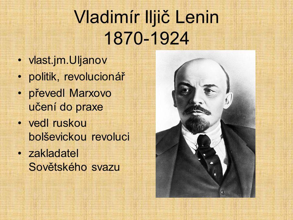 Vladimír Iljič Lenin 1870-1924 vlast.jm.Uljanov politik, revolucionář