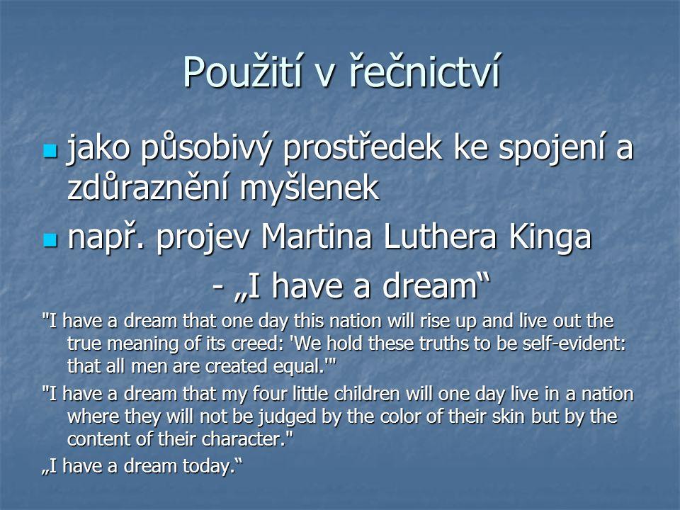 Použití v řečnictví jako působivý prostředek ke spojení a zdůraznění myšlenek. např. projev Martina Luthera Kinga.