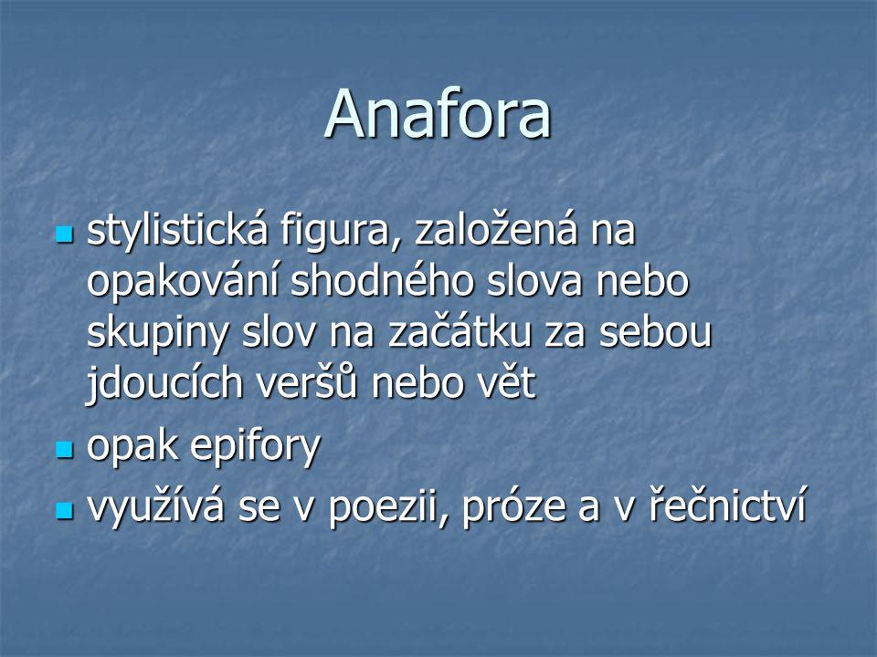 Anafora stylistická figura, založená na opakování shodného slova nebo skupiny slov na začátku za sebou jdoucích veršů nebo vět.