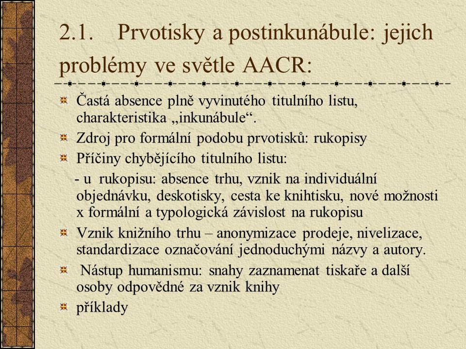 2.1. Prvotisky a postinkunábule: jejich problémy ve světle AACR: