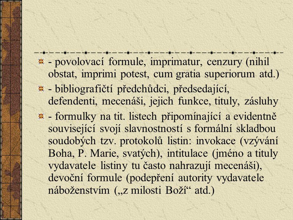 - povolovací formule, imprimatur, cenzury (nihil obstat, imprimi potest, cum gratia superiorum atd.)