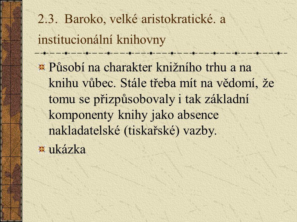 2.3. Baroko, velké aristokratické. a institucionální knihovny