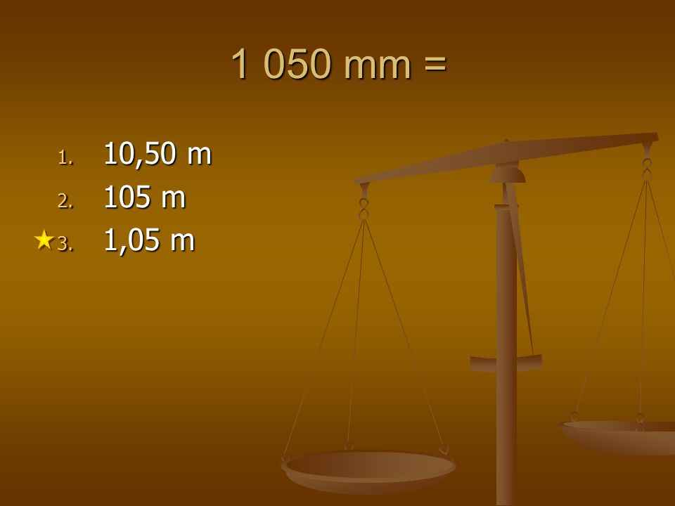 1 050 mm = 10,50 m 105 m 1,05 m 1 2 3 4 5