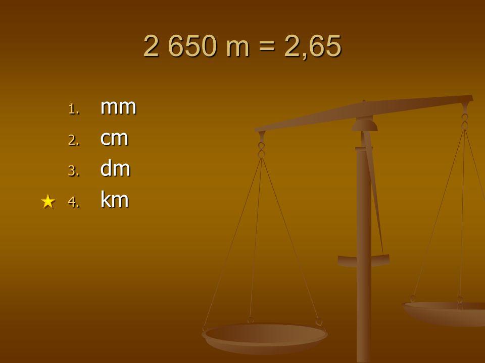 2 650 m = 2,65 mm cm dm km 1 2 3 4 5