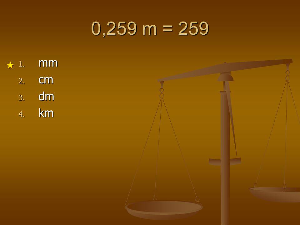 0,259 m = 259 mm cm dm km 1 2 3 4 5