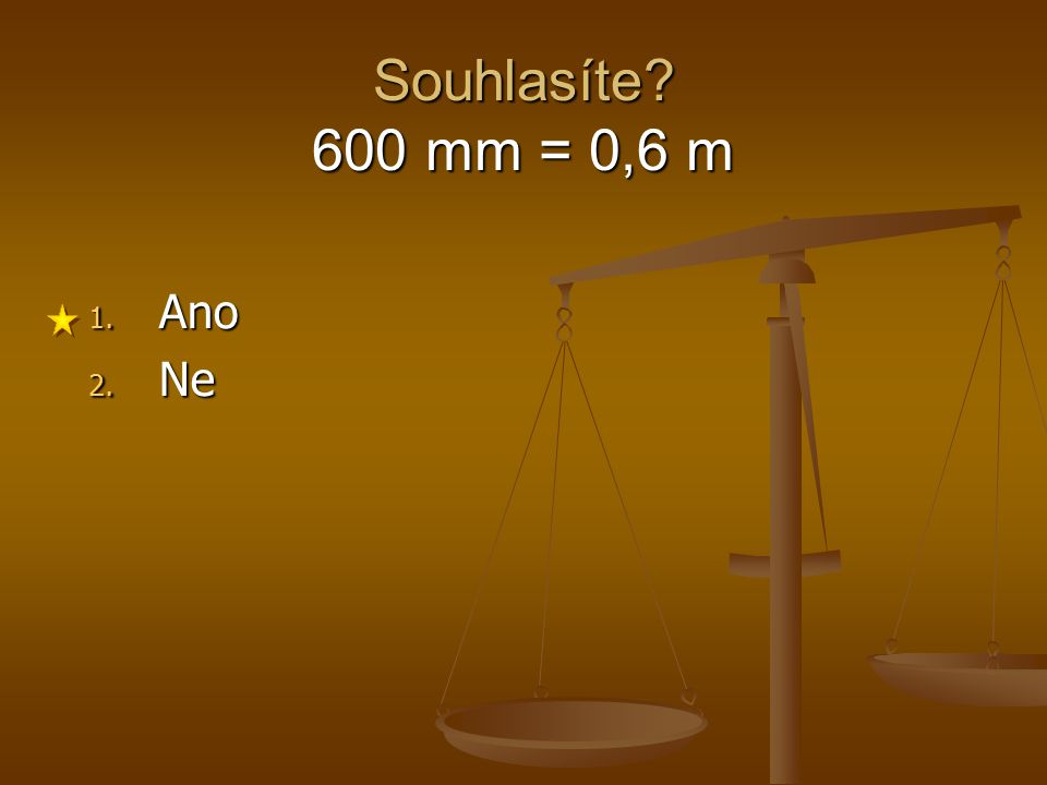 Souhlasíte 600 mm = 0,6 m Ano Ne 1 2 3 4 5