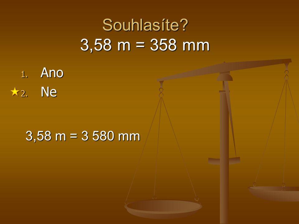 Souhlasíte 3,58 m = 358 mm Ano Ne 3,58 m = 3 580 mm 1 2 3 4 5