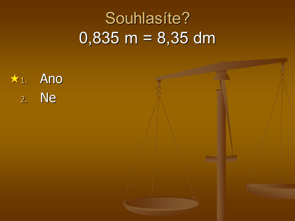 Souhlasíte 0,835 m = 8,35 dm Ano Ne 1 2 3 4 5