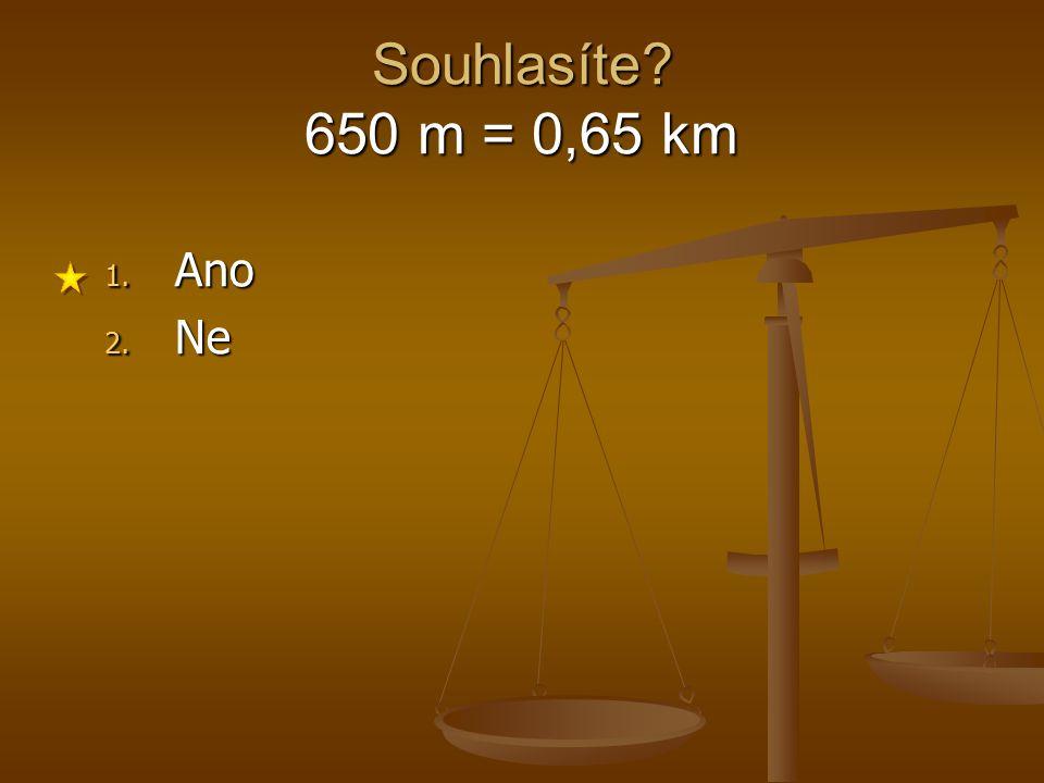 Souhlasíte 650 m = 0,65 km Ano Ne 1 2 3 4 5