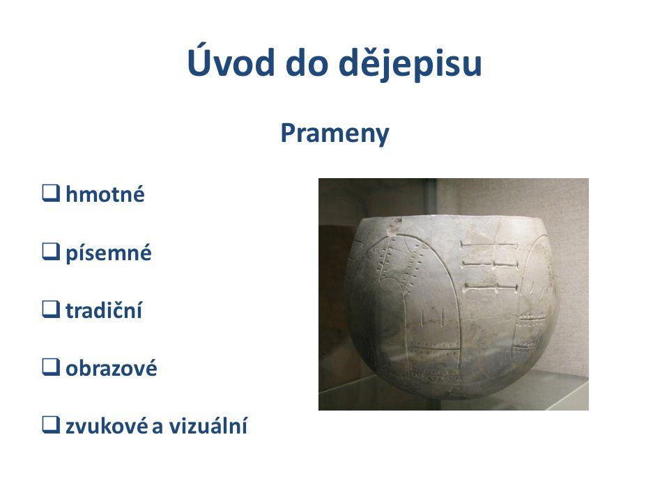 Úvod do dějepisu Prameny hmotné písemné tradiční obrazové