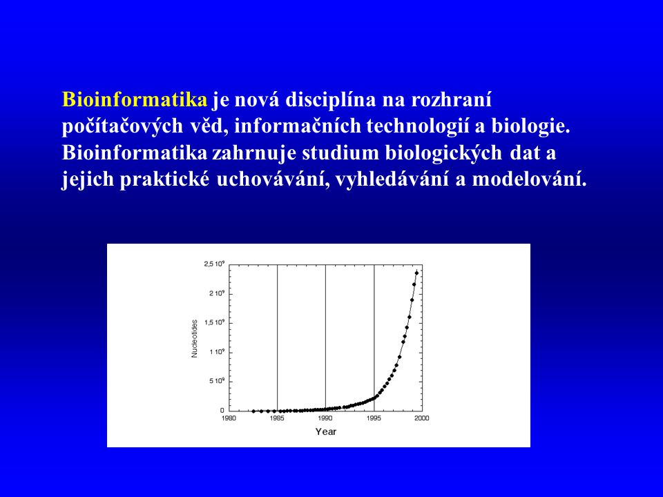 Bioinformatika je nová disciplína na rozhraní počítačových věd, informačních technologií a biologie.
