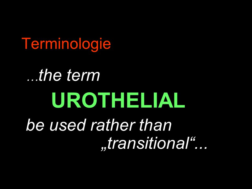 "…the term UROTHELIAL be used rather than ""transitional ..."