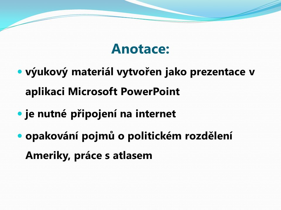 Anotace: výukový materiál vytvořen jako prezentace v aplikaci Microsoft PowerPoint. je nutné připojení na internet.