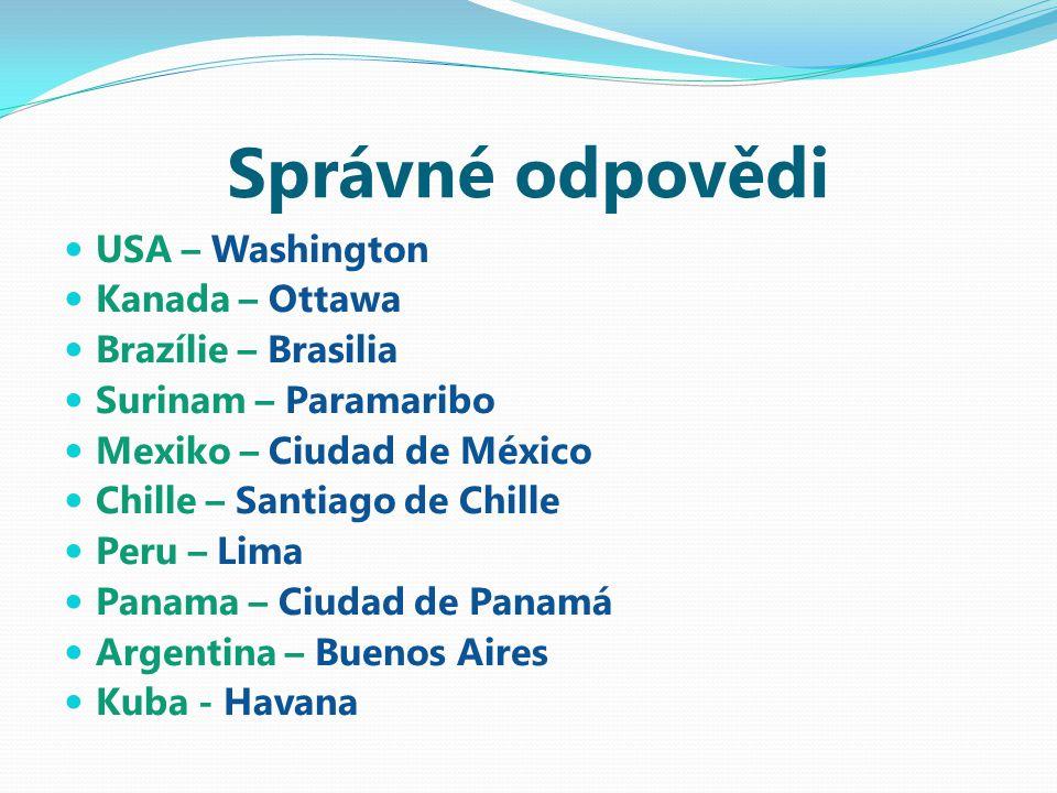 Správné odpovědi USA – Washington Kanada – Ottawa Brazílie – Brasilia