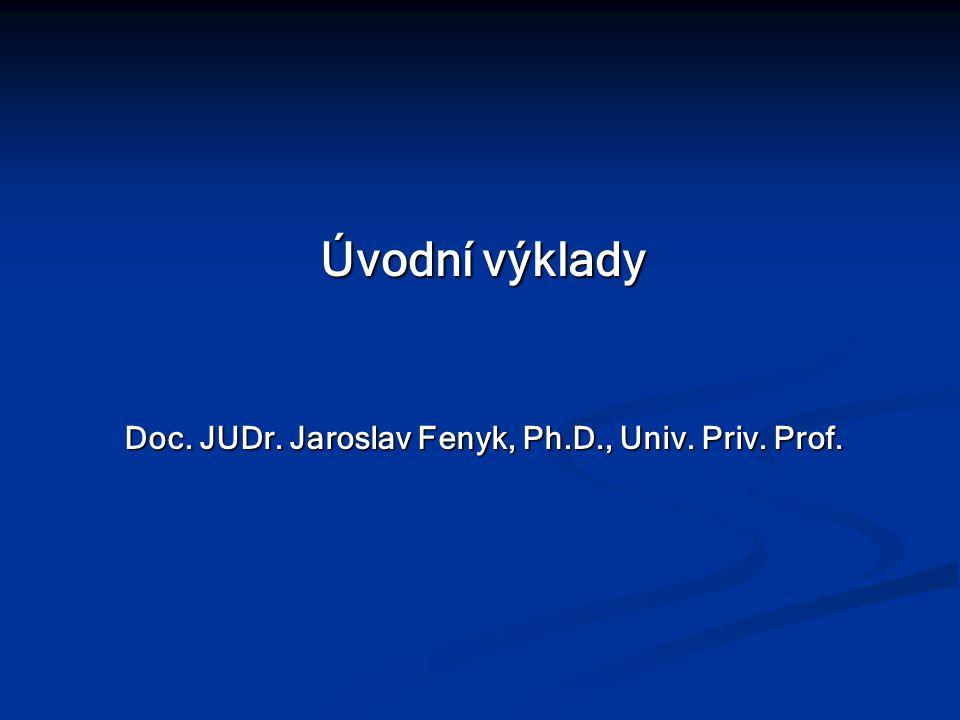 Doc. JUDr. Jaroslav Fenyk, Ph.D., Univ. Priv. Prof.