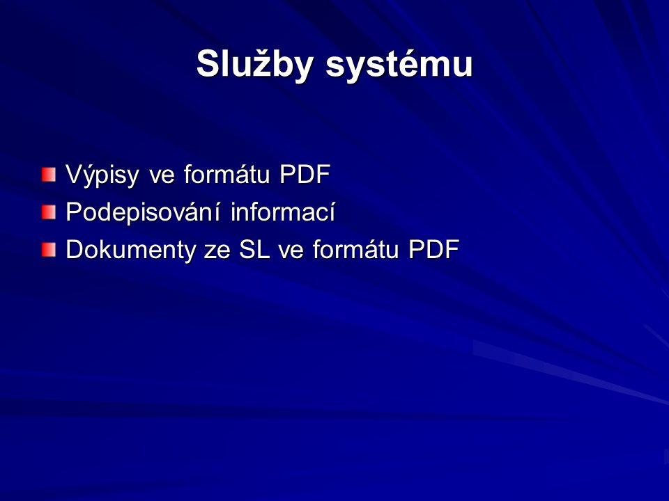 Služby systému Výpisy ve formátu PDF Podepisování informací