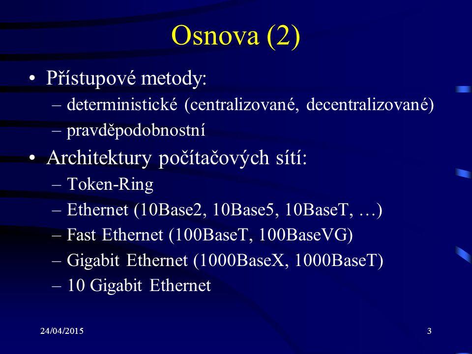 Osnova (2) Přístupové metody: Architektury počítačových sítí: