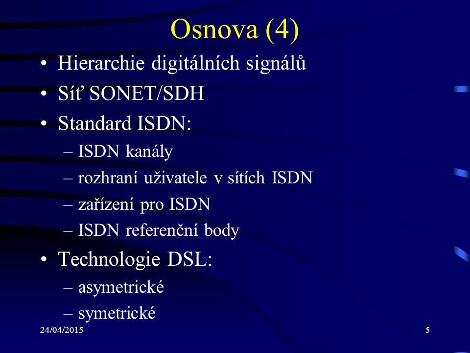 Osnova (4) Hierarchie digitálních signálů Síť SONET/SDH Standard ISDN: